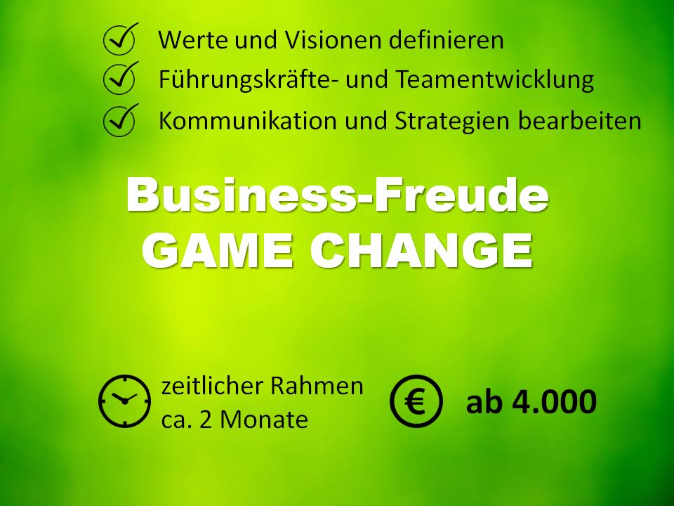 Business Produktpaket GAME CHANGE richtet sich an UnternehmerInnen, die bestehende Prozesse optimieren wollen. Es steht für Weiterentwicklung, Neuausrichtung und Modernisierung. Werte und Vision sind Kernthemen im Business, ebenso wie Führungskräfte- und Teamentwicklung. Es werden Strategien bearbeitet und die Bereiche der Kommunikation verbessert. Professionelle Begleitung über ca. 2 Monate zu 4.000€. Förderung durch die BAFA möglich